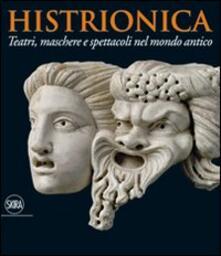 Histrionica. Teatri, maschere e spettacoli nel mondo antico - copertina