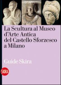 Libro La scultura antica al Castello Sforzesco di Milano Maria Teresa Fiorio , Valerio Terraroli