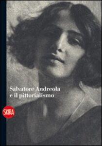 Foto Cover di Salvatore Andreola e il pittorialismo, Libro di  edito da Skira