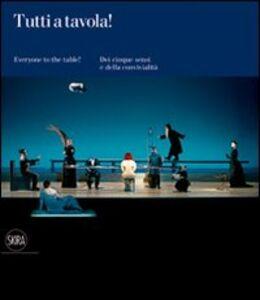 Foto Cover di Tutti a tavola! Dei cinque sensi e della convivialità. Ediz. italiana e inglese, Libro di  edito da Skira