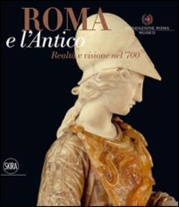 Roma e l'antico. Visione e realtà nel XVIII secolo