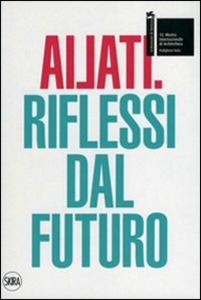 Libro Ailati. 12° biennale di architettura. Padiglione Italia. Riflessi dal futuro
