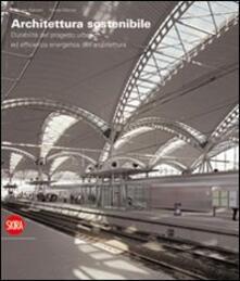 Architettura sostenibile. Durabilità del progetto urbano ed efficenza energetica dell'architettura. Ediz. italiana e inglese - copertina