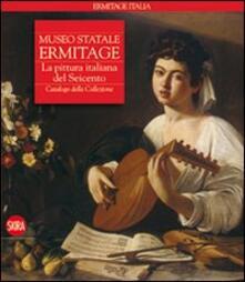 Museo statale Ermitage. La pittura italiana del Seicento. Catalogo della collezione - copertina