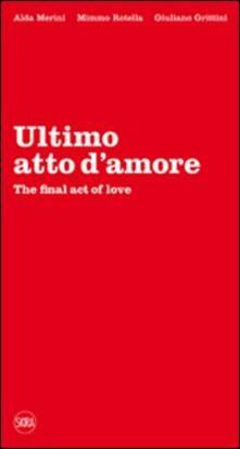 Ultimo atto d'amore-The final act of love. Ediz. bilingue - Alda Merini,Mimmo Rotella,Giuliano Grittini - copertina
