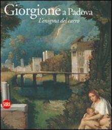 Giorgione e Padova. L'enigma del carro. Ediz. illustrata - copertina