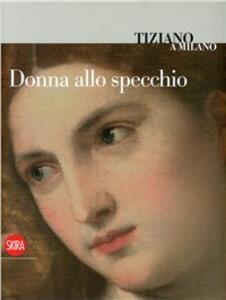 Tiziano a Milano. Donna allo specchio