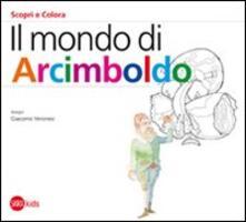 Il mondo di Arcimboldo - Cristina Cappa Legora,Giacomo Veronesi - copertina