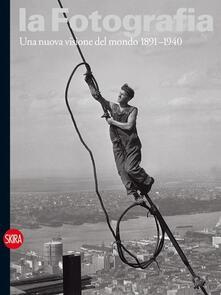 La fotografia. Vol. 2: Una nuova visione del mondo 1891-1940. - copertina
