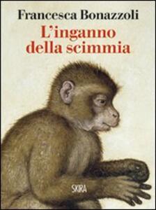 L' inganno della scimmia. Crimini e misteri nelle confessioni di venti grandi artisti