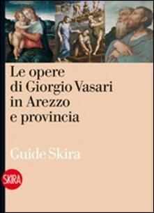 Le opere di Giorgio Vasari in Arezzo - Liletta Fornasari - copertina