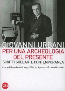 Libro Per una archeologia del presente. Scritti sull'arte contemporanea G. Urbani , B. Zanardi