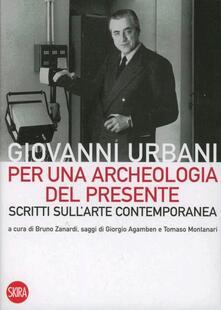 Per una archeologia del presente. Scritti sull'arte contemporanea - G. Urbani,B. Zanardi - copertina