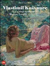 Vlastimil Kosvanec. Le ninfe moderne. Ediz. italiana e inglese