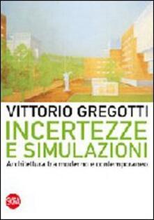 Incertezze e simulazioni. Architettura tra moderno e contemporaneo - Vittorio Gregotti - copertina