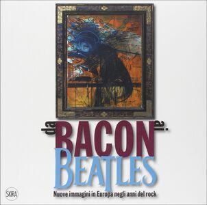 Libro Da Bacon ai Beatles. Nuove immagini in Europa negli anni del rock