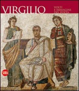 Virgilio. Volti e immagini del poeta. Ediz. illustrata