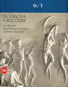 Da Canova a Boccioni. Le collezioni della Fondazione Cariplo e di Intesa Sanpaolo