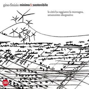 Foto Cover di Minimo&sostenibile. La città ha raggiunto la montagna, umanesimo disegnativo, Libro di Gino Finizio, edito da Skira