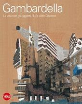 Cherubino Gambardella. La vita con gli oggetti. Ediz. italiana e inglese