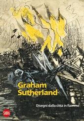 Graham Sutherland 1940-1945. Disegni dalla città in fiamme