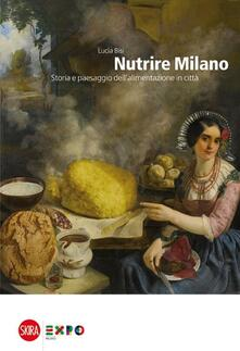 Nutrire Milano. Storia e paesaggio dellalimentazione in città.pdf