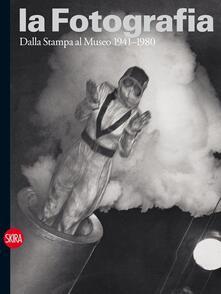 La fotografia. Vol. 3: Dalla stampa al museo 1941-1980. - copertina