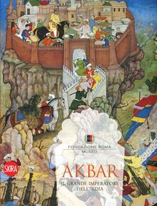 Akbar. Il grande imperatore dell'India 1542-1605. Ediz. illustrata - copertina