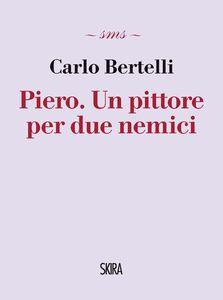 Foto Cover di Piero. Un pittore per due nemici, Libro di Carlo Bertelli, edito da Skira