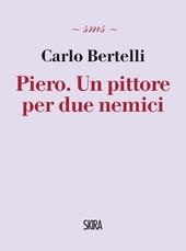 Piero. Un pittore per due nemici