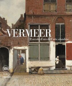 Vermeer. Il secolo d'oro dell'arte olandese