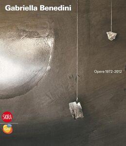 Libro Gabriella Benedini. Opere 1972-2012