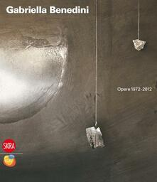 Gabriella Benedini. Opere 1972-2012 - copertina