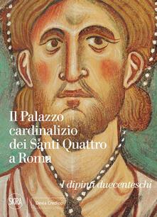 Il Palazzo cardinalizio dei Santi Quattro a Roma. I dipinti duecenteschi - Andreina Draghi - copertina