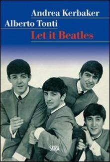 Let it Beatles - Alberto Tonti,Andrea Kerbaker - copertina