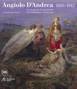 Angiolo D'Andrea 1880-1942. La riscoperta di un maestro tra Simbolismo e Novecento