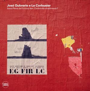 Libro José Oubrerie e Le Corbusier. Saint-Pierre de Firminy-Vert. Continuità o tradimento?