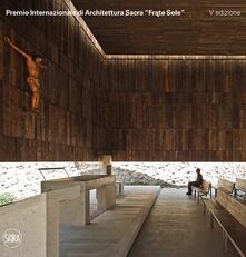 Premio Internazionale di Architettura Sacra «Frate Sole». Ediz. italiana e inglese - copertina