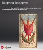 Il segreto dei segreti. I tarocchi Sola Busca e la cultura ermetico-alchemica tra Marche e Veneto alla fine del Quattrocento