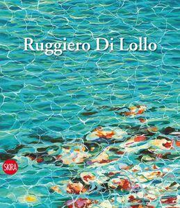 Foto Cover di Ruggiero Di Lollo. Ediz. italiana e inglese, Libro di  edito da Skira