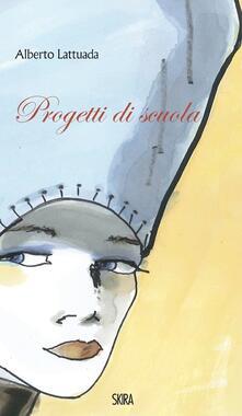 Progetti di scuola. Ediz. italiana e inglese - Alberto Lattuada - copertina