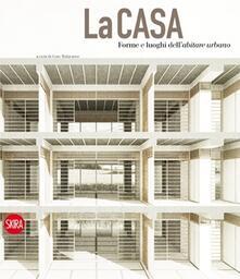 La casa. Forme e luoghi dellabitare urbano. Ediz. italiana e inglese.pdf