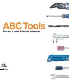 ABC Tools. Cento anni di cultura dell'utensile professionale. Ediz. italiana e inglese - copertina