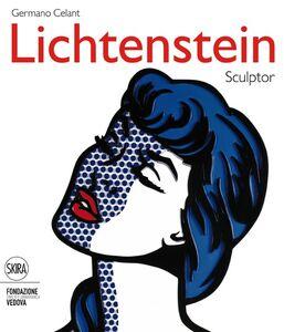 Foto Cover di Roy Lichtenstein. Sculptor. Ediz. italiana e inglese, Libro di Germano Celant, edito da Skira