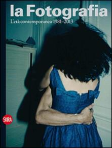 La fotografia. Vol. 4: L'età contemporanea 1981-2013. - copertina