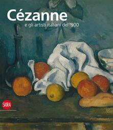 Cézanne e gli artisti italiani del '900. Ediz. illustrata - M. Teresa Benedetti,Alain Tapié - copertina