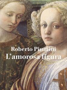 L' amorosa figura - Roberto Piumini - copertina