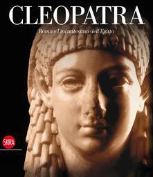 Cleopatra. Roma e l'incantesimo dell'Egitto. Ediz. illustrata - copertina