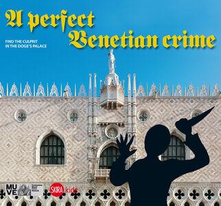 Libro Perfect venetian crime. Find the culprit in the dodge's palace (A) Cristina Gazzola , Chiara Miotto