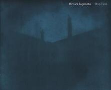 Hiroshi Sugimoto. Stop time. Ediz. italiana e inglese - copertina